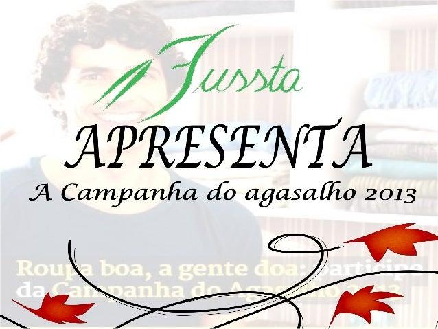 """A Campanha do Agasalho 2013  já começou...com o slogan""""ROUPA BOA, A GENTE DOA.""""• Campanha do Agasalho tem como meta arreca..."""