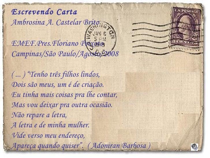 """Escrevendo Carta Ambrosina A. Castelar Brito EMEF.Pres.Floriano Peixoto  Campinas/São Paulo/Agosto/2008 ( ... ) """"Tenho trê..."""