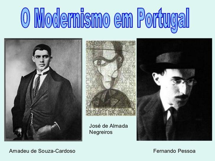 O Modernismo em Portugal Amadeu de Souza-Cardoso José de Almada Negreiros Fernando Pessoa