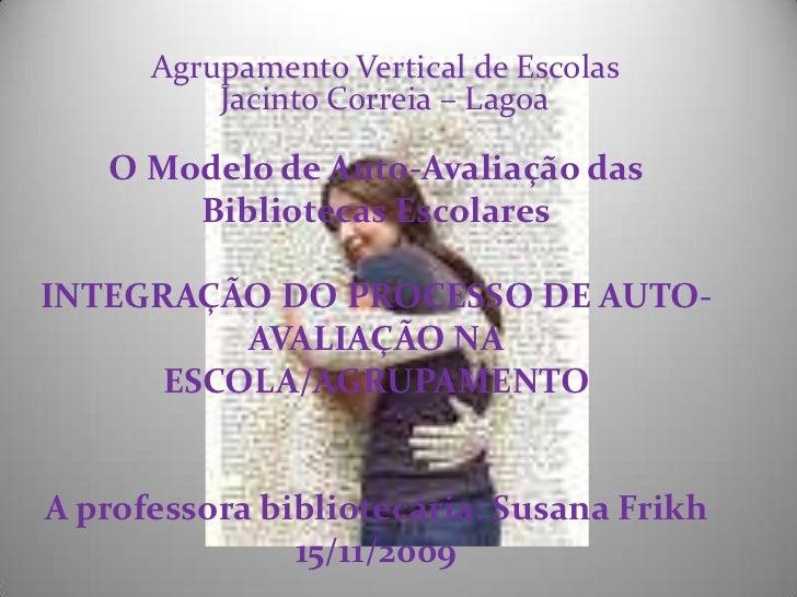 Agrupamento Vertical de Escolas Jacinto Correia – Lagoa<br />O Modelo de Auto-Avaliação das Bibliotecas EscolaresINTEGRAÇÃ...