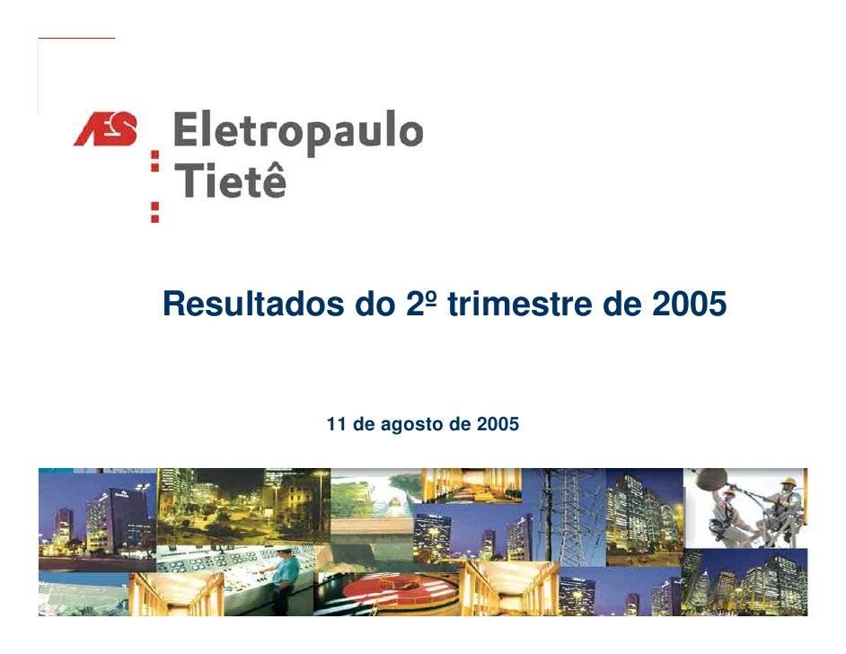 Resultados do 2º trimestre de 2005            11 de agosto de 2005