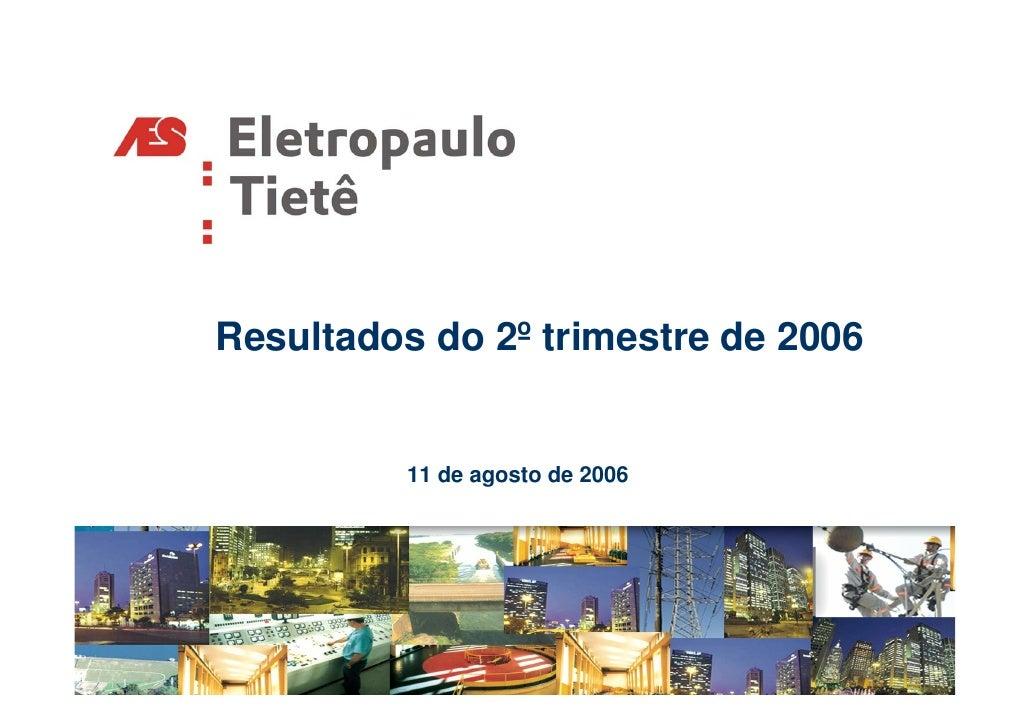 Resultados do 2º trimestre de 2006             11 de agosto de 2006