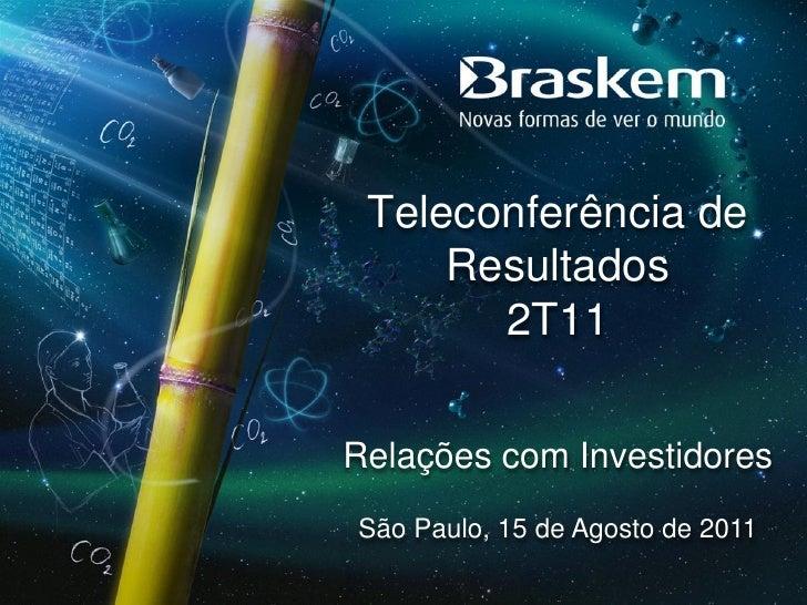 Teleconferência de     Resultados       2T11Relações com InvestidoresSão Paulo, 15 de Agosto de 2011