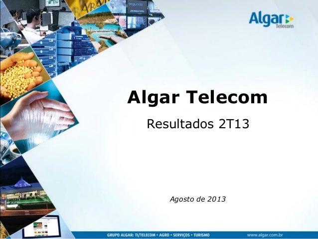 Algar Telecom Resultados 2T13 Agosto de 2013