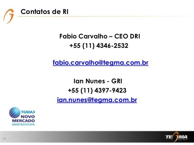 Contatos de RI Fabio Carvalho – CEO DRI +55 (11) 4346-2532 fabio.carvalho@tegma.com.br Ian Nunes - GRI +55 (11) 4397-9423 ...