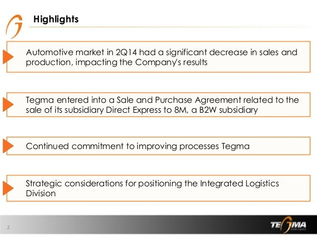 2 Automotive market in 2Q14 had a significant decrease in sales and production, impacting the Company's results Tegma ente...