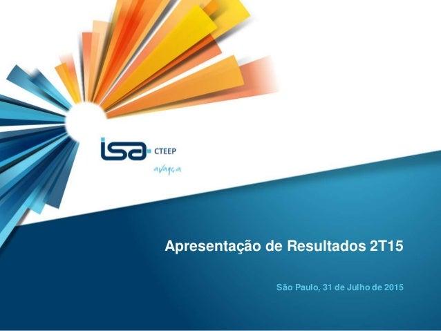 1 Apresentação de Resultados 2T15 São Paulo, 31 de Julho de 2015