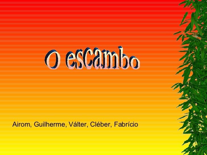 Airom, Guilherme, Válter, Cléber, Fabrício O escambo