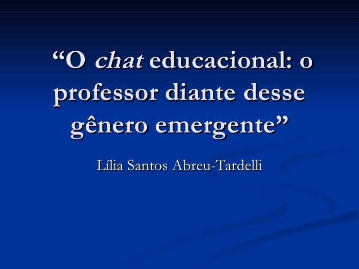 """""""O chat educacional: o professor diante desse  gênero emergente""""    Lília Santos Abreu-Tardelli"""