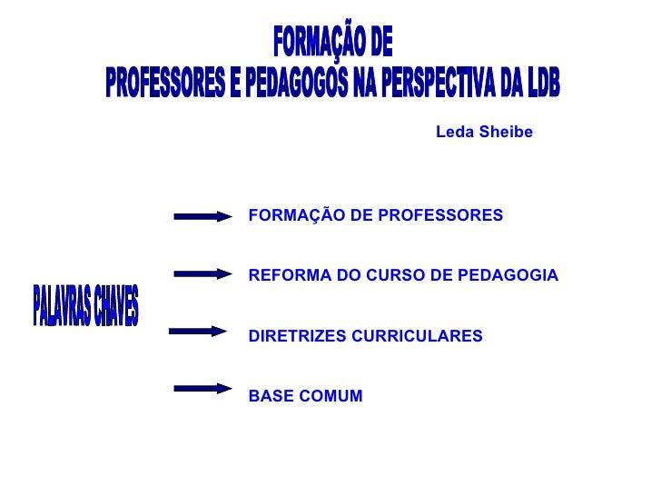 PALAVRAS CHAVES FORMAÇÃO DE PROFESSORES REFORMA DO CURSO DE PEDAGOGIA DIRETRIZES CURRICULARES BASE COMUM FORMAÇÃO DE  PROF...