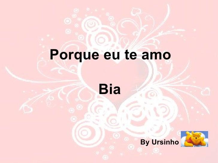 Porque eu te amo Bia   By Ursinho