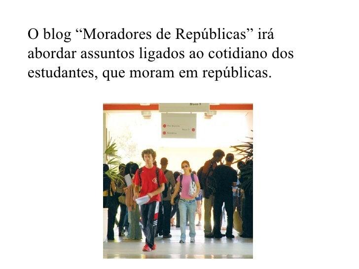 """O blog """"Moradores de Repúblicas"""" irá abordar assuntos ligados ao cotidiano dos estudantes, que moram em repúblicas."""