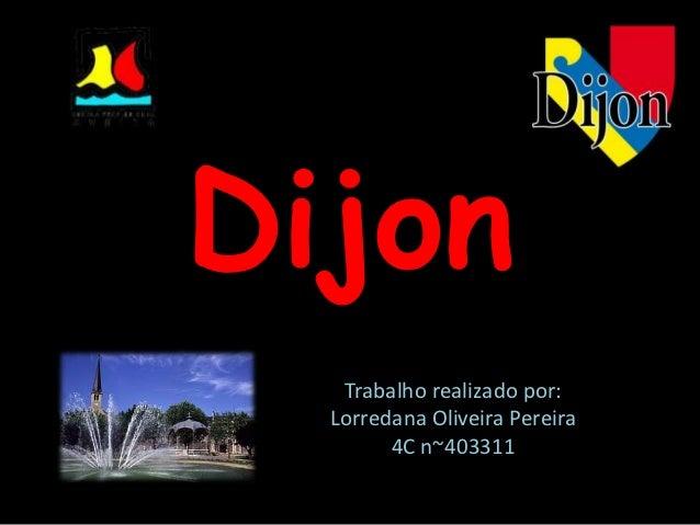 Dijon   Trabalho realizado por:  Lorredana Oliveira Pereira        4C n~403311