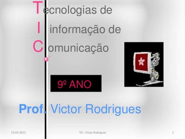 Tecnologias de             I informação de             C omunicação                 9º ANO     Prof. Victor Rodrigues15-04...