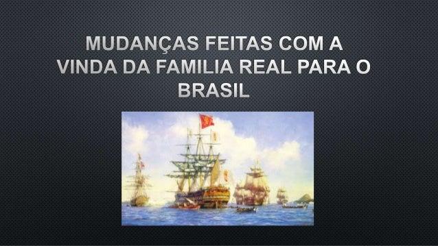 EM JANEIRO DE 1808, PORTUGAL ESTAVA PRESTE A SER INVADIDO PELAS TROPAS FRANCESAS COMANDADAS POR NAPOLEÃO BONAPARTE. SEM CO...