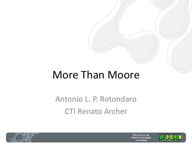 More Than MooreAntonio L. P. RotondaroCTI Renato Archer