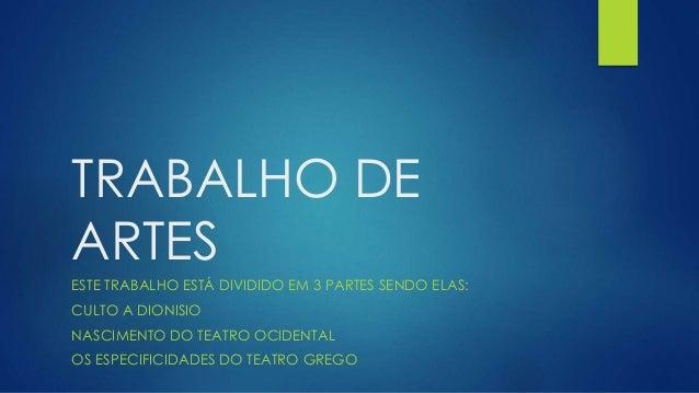 TRABALHO DE ARTES ESTE TRABALHO ESTÁ DIVIDIDO EM 3 PARTES SENDO ELAS: CULTO A DIONISIO NASCIMENTO DO TEATRO OCIDENTAL OS E...