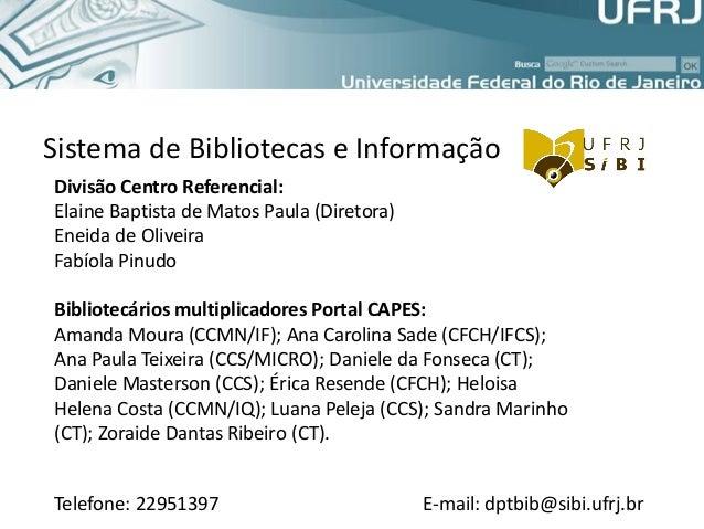 Divisão Centro Referencial: Elaine Baptista de Matos Paula (Diretora) Eneida de Oliveira Fabíola Pinudo Bibliotecários mul...