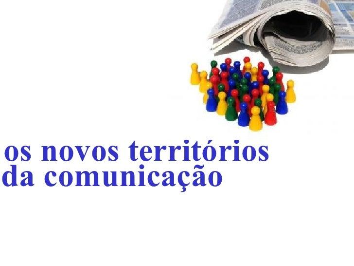 da comunicação os novos territórios