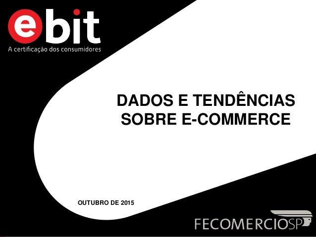 DADOS E TENDÊNCIAS SOBRE E-COMMERCE OUTUBRO DE 2015