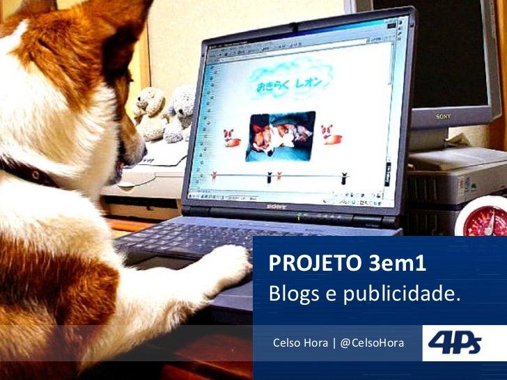 PROJETO 3em1 Blogs e publicidade. Celso Hora | @CelsoHora