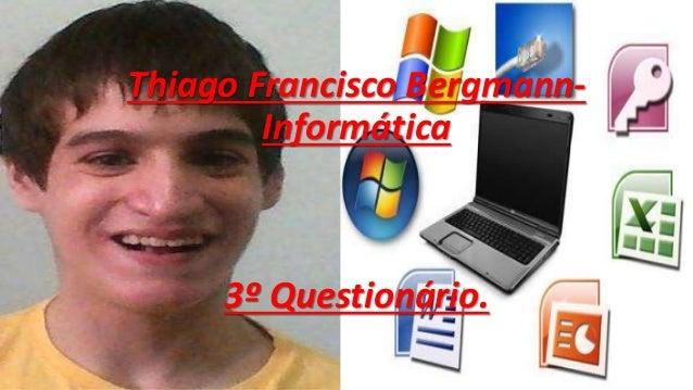 Thiago Francisco Bergmann- Informática 3º Questionário.