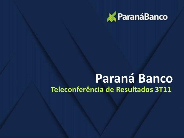 Paraná BancoTeleconferência de Resultados 3T11