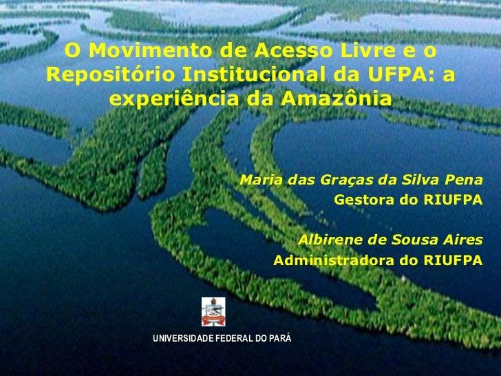 O Movimento de Acesso Livre e oRepositório Institucional da UFPA: a     experiência da Amazônia                          M...