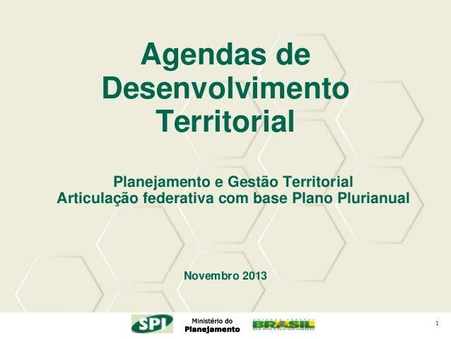 Agendas de Desenvolvimento Territorial Planejamento e Gestão Territorial Articulação federativa com base Plano Plurianual ...