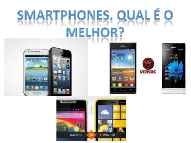 Qual é o melhor Smarphone?Pegando informações emsites, fiz comparativos paraver qual é o melhorsmarphone intermediário,qua...