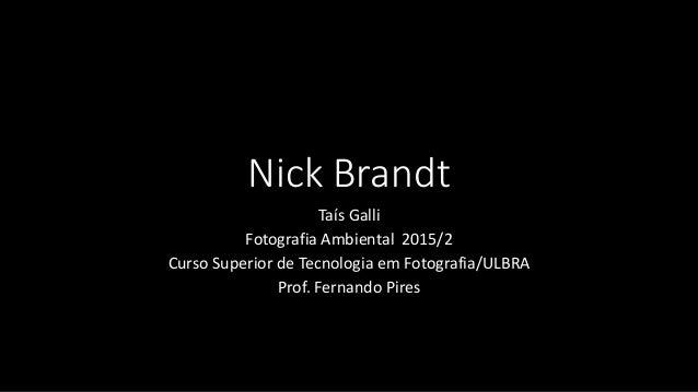 Nick Brandt Taís Galli Fotografia Ambiental 2015/2 Curso Superior de Tecnologia em Fotografia/ULBRA Prof. Fernando Pires