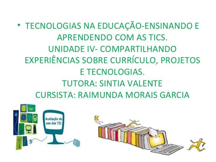 • TECNOLOGIAS NA EDUCAÇÃO-ENSINANDO E         APRENDENDO COM AS TICS.       UNIDADE IV- COMPARTILHANDO  EXPERIÊNCIAS SOBRE...