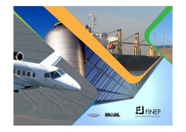 Agenda• A Finep• Instrumentos de Apoio (Reembolsável,Não-Reembolsável, Fundos)• Números da FINEP• Inova Brasil• Inovacred•...