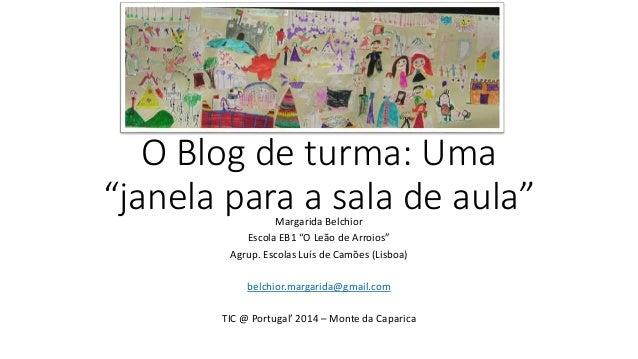 """O Blog de turma: Uma """"janela para a sala de aula""""Margarida Belchior Escola EB1 """"O Leão de Arroios"""" Agrup. Escolas Luís de ..."""