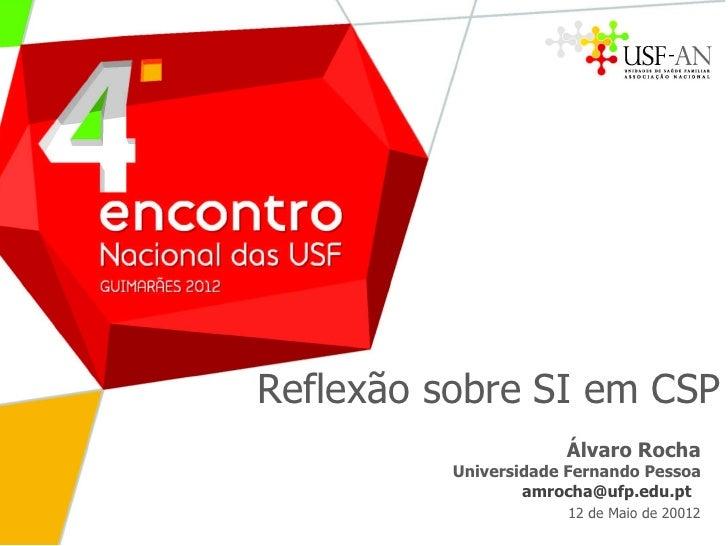 Reflexão sobre SI em CSP                      Álvaro Rocha          Universidade Fernando Pessoa                  amrocha@...