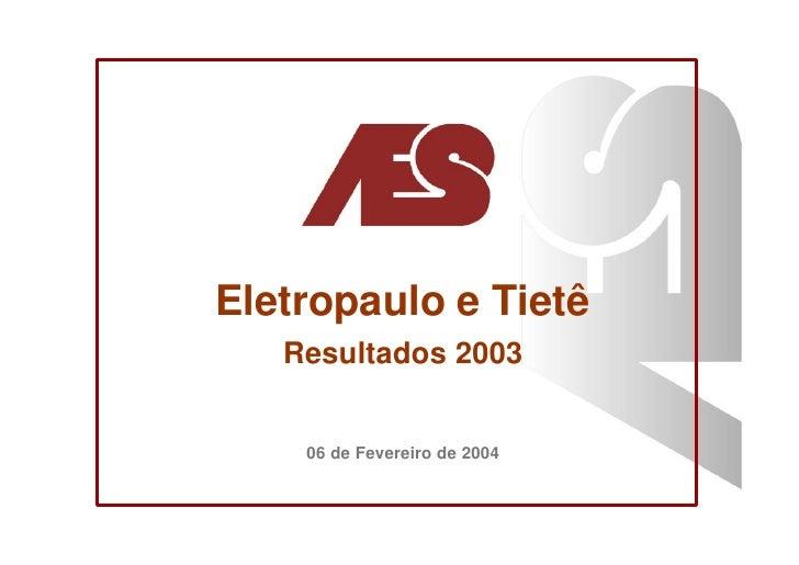 Eletropaulo e Tietê    Resultados 2003       06 de Fevereiro de 2004