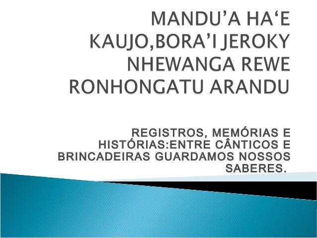 REGISTROS, MEMÓRIAS E HISTÓRIAS:ENTRE CÂNTICOS E BRINCADEIRAS GUARDAMOS NOSSOS SABERES.