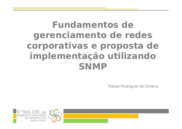 Fundamentos de gerenciamento de redes corporativas e proposta de implementação utilizando SNMP Rafael Rodrigues de Oliveira