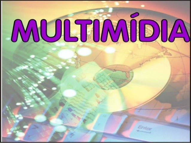 CONCEITO • Multimídia tem diversas definições, resumidamente, é a grande tecnologia dada aos computadores, possibilitando-...