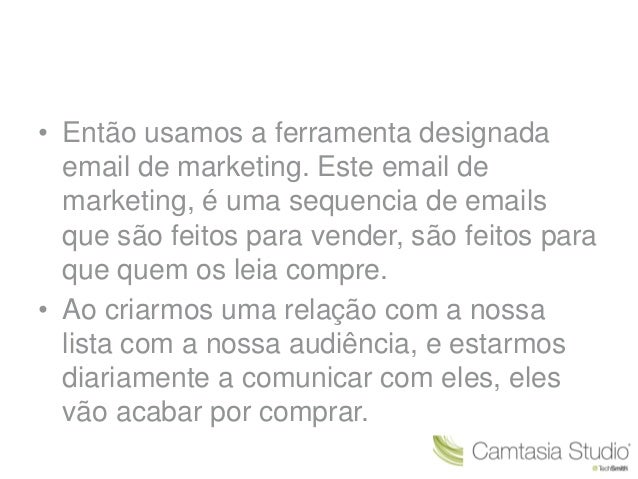 • Então usamos a ferramenta designada  email de marketing. Este email de  marketing, é uma sequencia de emails  que são fe...