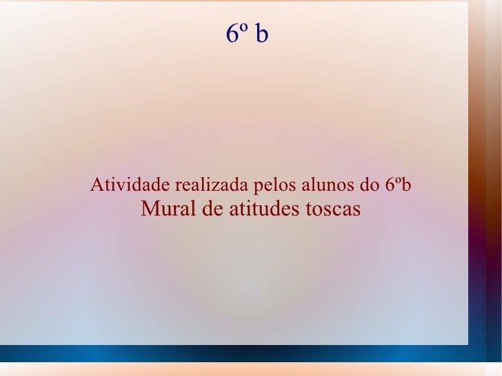 6º bAtividade realizada pelos alunos do 6ºb      Mural de atitudes toscas