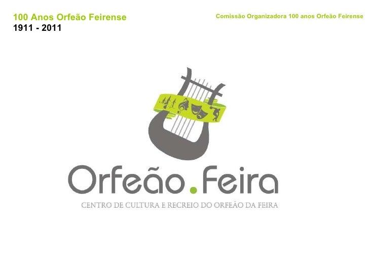 100 Anos Orfeão Feirense 1911 - 2011 Comissão Organizadora 100 anos Orfeão Feirense