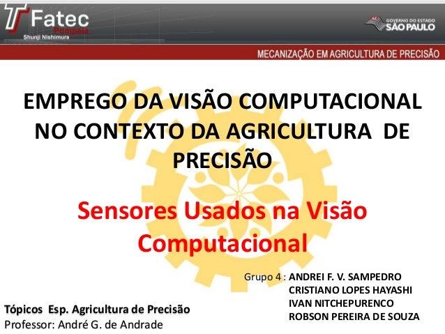EMPREGO DA VISÃO COMPUTACIONAL NO CONTEXTO DA AGRICULTURA DE PRECISÃO Sensores Usados na Visão Computacional Grupo 4 : AND...