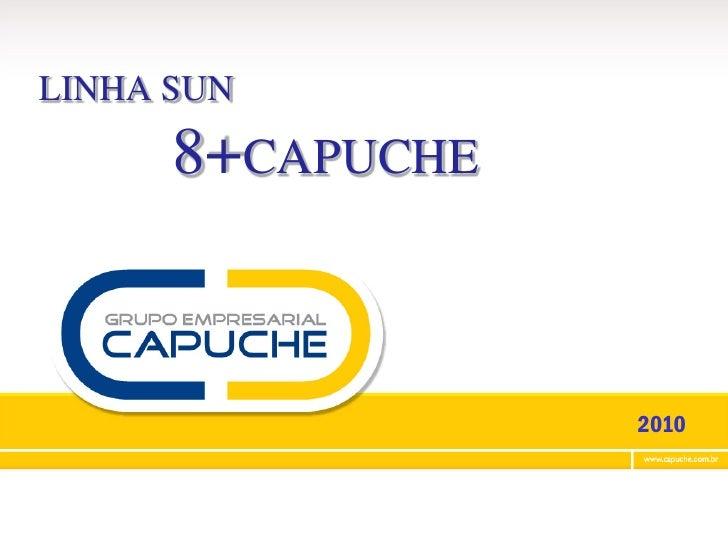 LINHA SUN        8+CAPUCHE                     2010