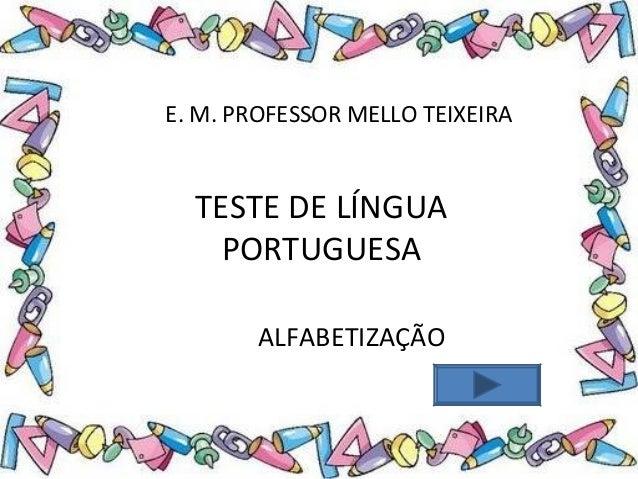 . TESTE DE LÍNGUA PORTUGUESA E. M. PROFESSOR MELLO TEIXEIRA ALFABETIZAÇÃO