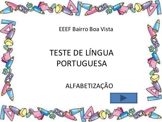 . TESTE DE LÍNGUA PORTUGUESA EEEF Bairro Boa Vista ALFABETIZAÇÃO