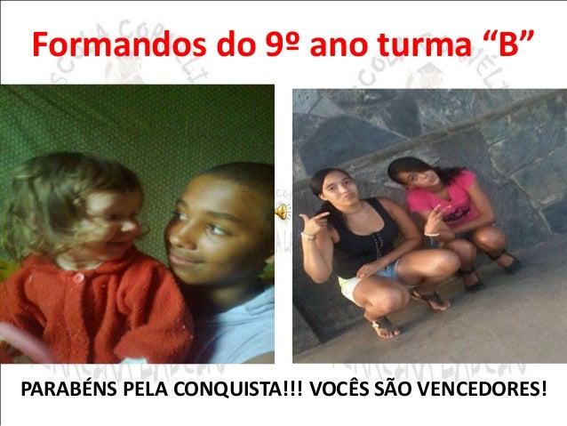 """Formandos do 9º ano turma """"B""""  PARABÉNS PELA CONQUISTA!!! VOCÊS SÃO VENCEDORES!"""