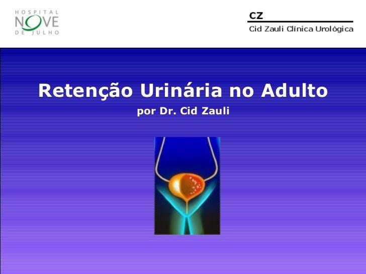 Retenção Urinária no Adulto          por Dr. Cid Zauli