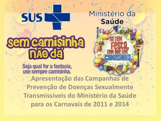 Apresentação das Campanhas de Prevenção de Doenças Sexualmente Transmissíveis do Ministério da Saúde para os Carnavais de ...