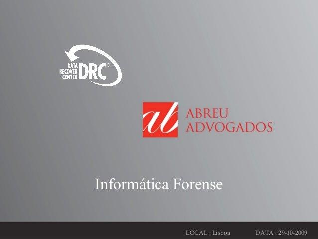 126 de abril de 2013LOCAL : Lisboa DATA : 29-10-2009Informática Forense